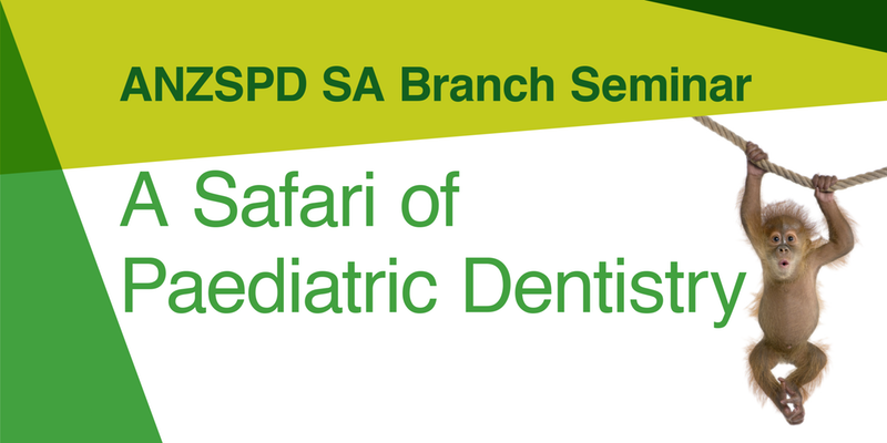 ANZSPD SA Branch Seminar - A Safari of Paediatric Dentistry